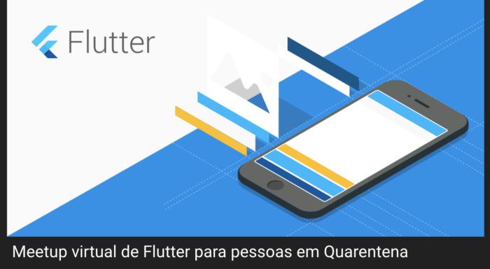 Meetup virtual de Flutter para pessoas em quarentena